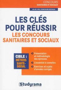 Les clés pour réussir les concours sanitaires et sociaux : AS-AP, IFSI, concours sociaux : cible métiers santé-social