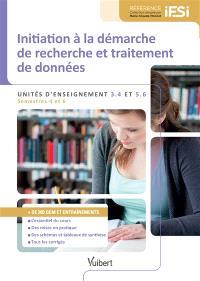 Initiation à la démarche de recherche et traitement de données : unités d'enseignement 3.4 et 5.6 : semestres 4 et 6