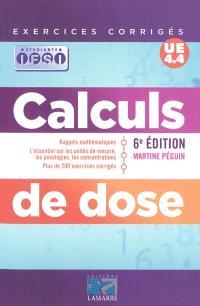 Calculs de dose : rappels mathématiques, l'essentiel sur les unités de mesure, les posologies, les concentrations, plus de 200 exercices corrigés : UE 4.4