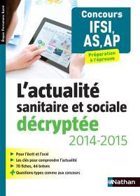 L'actualité sanitaire et sociale décryptée, 2014-2015 : concours IFSI, AS, AP