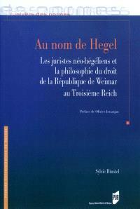 Au nom de Hegel : les juristes néo-hégéliens et la philosophie, du droit de la République de Weimar au Troisième Reich