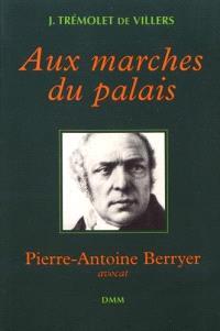 Aux marches du palais : Pierre-Antoine Berryer, avocat
