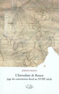L'intendant de Rouen juge du contentieux fiscal au XVIIIe siècle
