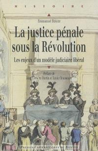 La justice pénale sous la Révolution : les enjeux d'un modèle judiciaire libéral