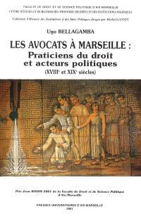Les avocats à Marseille : praticiens du droit et acteurs politiques (XVIIIe et XIXe siècles)