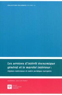 Les services d'intérêt économique général et le marché intérieur : régimes nationaux et cadre juridique européen : actes du colloque du 14 octobre 2011