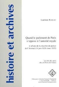 Quand le parlement de Paris s'oppose à l'autorité royale : l'affaire de la chambre de justice de l'Arsenal (14 juin 1631-mars 1632)