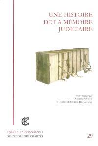 Une histoire de la mémoire judiciaire de l'Antiquité à nos jours