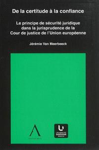 De la certitude à la confiance : le principe de sécurité juridique dans la jurisprudence de la Cour de justice de l'Union européenne