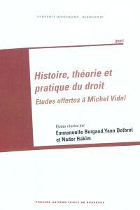 Histoire, théorie et pratique du droit : études offertes à Michel Vidal