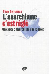 L'anarchisme, c'est réglé : un exposé anarchiste sur le droit