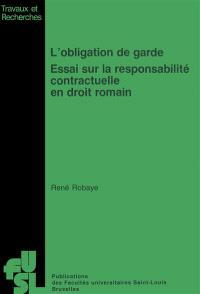 L'Obligation de garde : essai sur la responsabilité contractuelle en droit romain