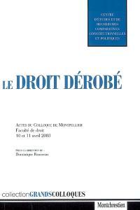 Le droit dérobé : actes du colloque de Montpellier, Faculté de droit, 10 et 11 avril 2003