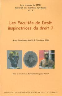 Les facultés de droit inspiratrices du droit ? : actes du colloque des 28 & 29 octobre 2004