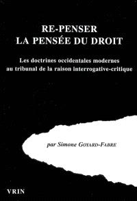 Re-penser la pensée du droit : les doctrines occidentales modernes au tribunal de la raison interrogative-critique