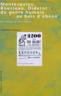 Montesquieu, Rousseau, Diderot : du genre humain au bois d'ébène : les silences du droit naturel