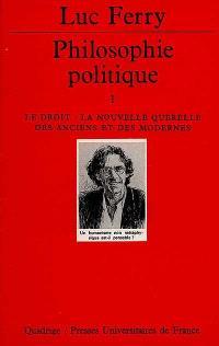 Philosophie politique. Volume 1, Le droit, la nouvelle querelle des anciens et des modernes