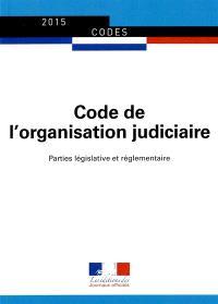 Code de l'organisation judiciaire 2015 : textes à jour au 1er avril 2015