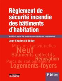 Règlement de sécurité incendie des bâtiments d'habitation : arrêté du 31 janvier 1986 modifié et textes réglementaires complémentaires
