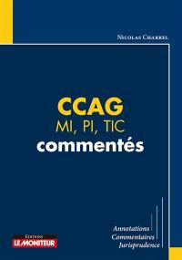 CCAG : MI, PI, TIC commentés : annotations, commentaires, jurisprudence