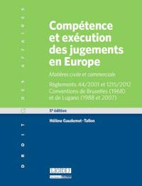 Compétence et exécution des jugements en Europe : matières civile et commerciale : règlements 44-2001 et 1215-2012, conventions de Bruxelles 1968 et de Lugano 1988 et 2007