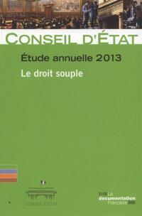 Conseil d'Etat, étude annuelle 2013 : le droit souple : rapport adopté par l'assemblée générale du Conseil d'Etat le 4 juillet 2013