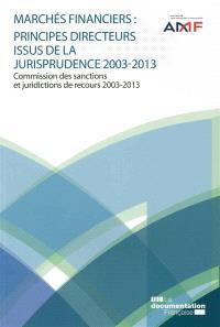 Marchés financiers : principes directeurs issus de la jurisprudence 2003-2013 : Commission des sanctions et juridictions de recours 2003-2013