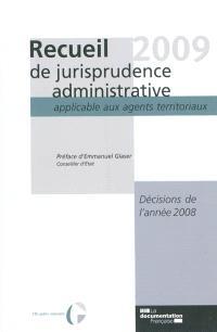Recueil 2009 de jurisprudence administrative applicable aux agents territoriaux : décisions de l'année 2008