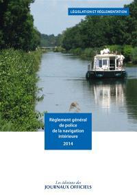 Règlement général de police de la navigation intérieure 2014 : arrêté du 28 juin 2013