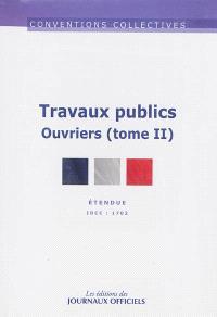 Travaux publics. Volume 2, Ouvriers (IDCC 1702) : convention collective nationale du 15 décembre 1992 étendue par arrêté du 27 mai 1993