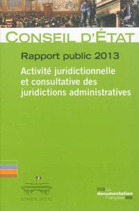 Conseil d'État, rapport public 2013 : activité juridictionnelle et consultative des juridictions administratives