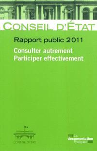 Consulter autrement, participer effectivement : rapport public 2011 : rapport adopté par l'assemblée générale du Conseil d'Etat le 12 mai 2011