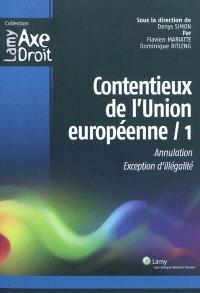 Contentieux de l'Union européenne. Volume 1, Annulation, exception d'illégalité