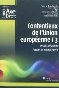 Contentieux de l'Union européenne. Volume 3, Renvoi préjudiciel, recours en manquement