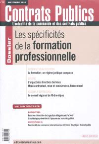 Contrats publics, l'actualité de la commande et des contrats publics. n° 102, Les spécificités de la formation professionnelle