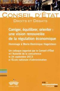 Corriger, équilibrer, orienter : une vision renouvelée de la régulation économique : hommage à Marie-Dominique Hagelsteen