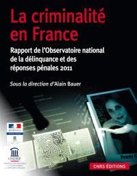 La criminalité en France : rapport de l'Observatoire national de la délinquance et des réponses pénales 2011