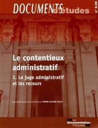 Le contentieux administratif. Volume 1, Le juge administratif et les recours