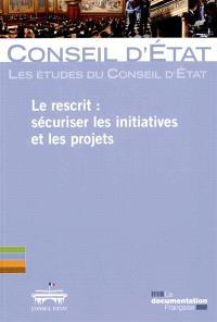 Le rescrit : sécuriser les initiatives et les projets : étude adoptée le 14 novembre 2013 par l'assemblée générale du Conseil d'Etat