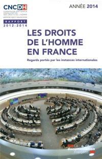 Les droits de l'homme en France : regards portés par les instances internationales : rapport 2012-2014