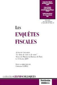 Les enquêtes fiscales : actes du colloque Le droit de visite et de saisie, tenu à la Maison du Barreau de Paris le 13 février 2009