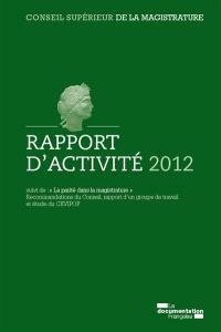 Rapport d'activité 2012 du Conseil supérieur de la magistrature. Suivi de La parité dans la magistrature : recommandations du Conseil, rapport d'un groupe de travail et étude du CEVIPOF