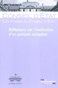 Réflexions sur l'institution d'un parquet européen : étude adoptée le 24 février 2011 par l'assemblée générale plénière du Conseil d'Etat