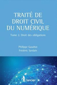 Traité de droit civil du numérique. Volume 2, Droit des obligations