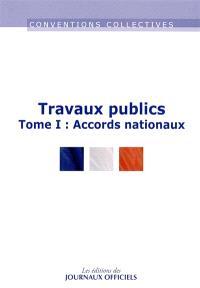 Travaux publics. Volume 1, Accords nationaux : conventions collectives nationales et accords nationaux