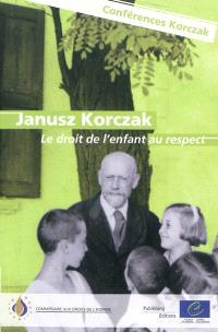 Le droit de l'enfant au respect : l'héritage de Janus Korczak, conférences sur les enjeux actuels pour l'enfance