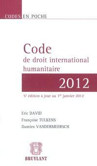 Code de droit international humanitaire : textes réunis au 1er janvier 2012