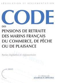 Code des pensions de retraite des marins français du commerce, de pêche ou de plaisance : parties législative et réglementaire : textes mis à jour au 17 août 2005