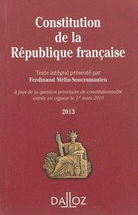 Constitution de la République française 2013 : à jour de la question prioritaire de constitutionnalité entrée en vigueur le 1er mars 2010 : texte intégral