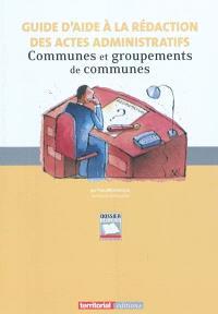 Guide d'aide à la rédaction des actes administratifs : communes et groupements de communes
